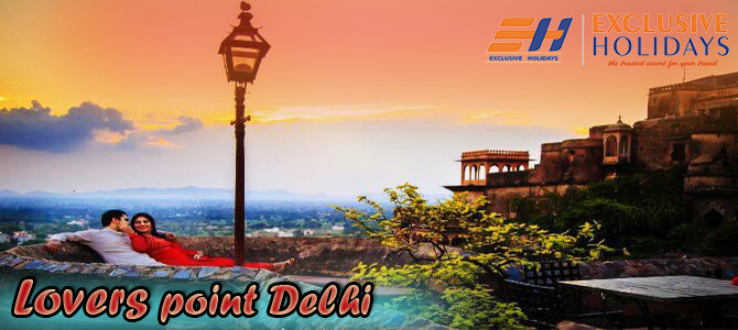 Delhi Visit – Lovers Point Delhi – Book Holiday Packages