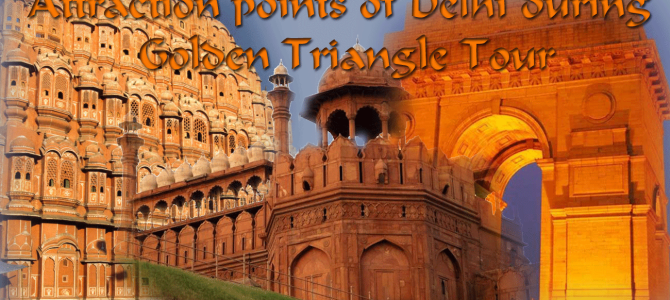 Delhi Golden Triangle Tour Attraction points